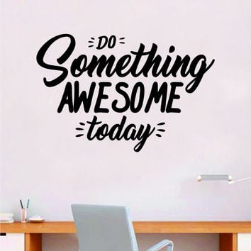 Do Something Awesome Today Quote Wall Decal Sticker Bedroom Room Art Vinyl Inspirational Motivational Teen School Baby Nursery Kids Office Gym