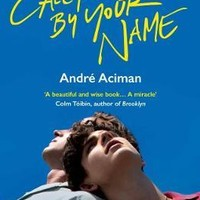 Call Me By Your Name : Andre Aciman : 9781786495259