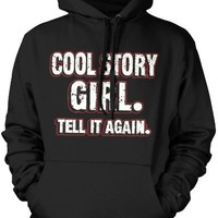 Cool Story Girl. Tell It Again. Mens Sweatshirt, Trendy Funny Statements Pullover Hoodie