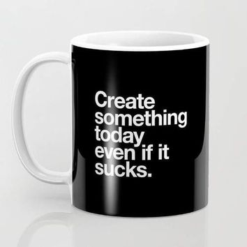 Create Something Today Even If It Sucks Coffee Mug /Cup