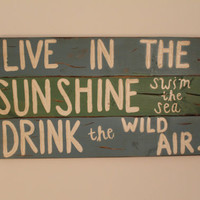 "Custom Quote Sign ""Live in the Sunshine, Swim the sea, Drink the WIld air"""