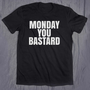 Monday You Bastard Slogan Tee Tumblr Top Funny Sarcastic Sleep Tired Nap T-shirt