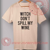 Witch Don't Spill My Wine Shirt - Halloween Shirts For Adults