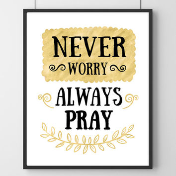 Never Worry Always Pray digital download, Printable Quote, Inspiring Art, typography design, Faith Art, christian home gift