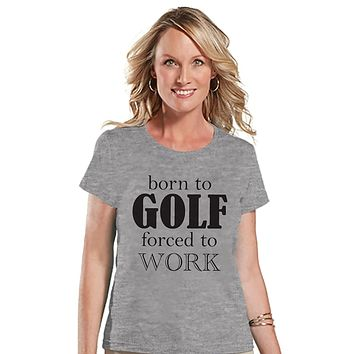 Custom Party Shop Womens Born To Golf Forced To Work Funny T-shirt