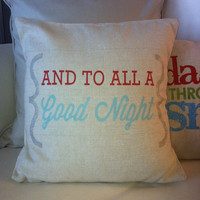 And To All A Good Night Pillow-  Holiday or Winter Decor