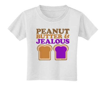 Peanut Butter and Jealous Toddler T-Shirt by TooLoud