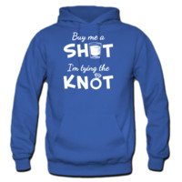 Buy Me A Shot I'm Tying the Knot Hoodie