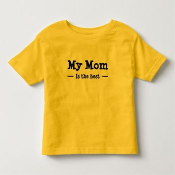 My mom is the best toddler t-shirt