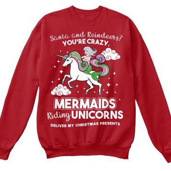 Santa And Reindeers  Youre Crazy Mermaids Riding Unicorn Deliver My Christmas Presents