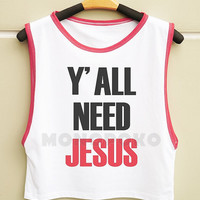S M L -- Y'All Need Jesus Shirts Word Shirts Funny Top Muscle Top Muscle Tee Muscle Shirts Women Shirts Women Tank Top Shirts Women TShirts