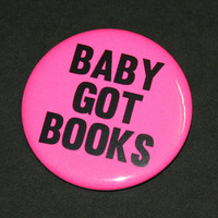 Baby Got Books Pinback Button Badge - Choose the size & color!