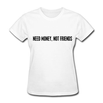 Need money not friends T-Shirt