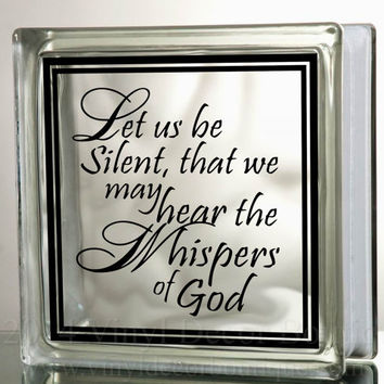 Let us Be Silent Glass Block Decal Tile Mirrors DIY Decal for Glass Blocks Let us Be Silent that we may hear whispers of God