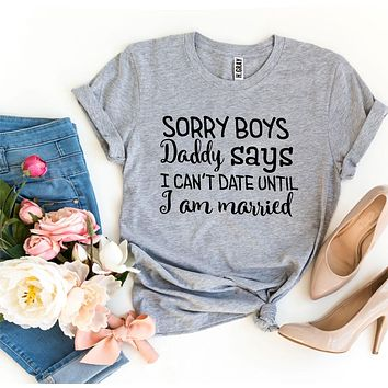 Daddy Says I Can't Date Until I Am Married T-shirt