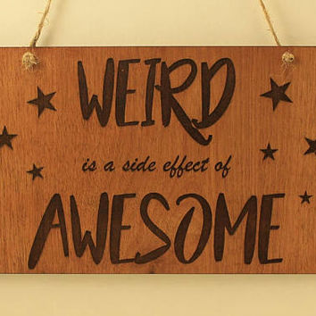 Weird is a side effect of awesome sign Wood sign Laser cut Small sign Laser engraved Motivation sign Wooden message Wood decoration