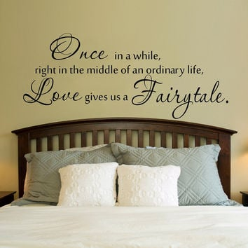 Once in a while, right in the middle of an ordinary life, Love gives us a Fairytale.. Vinyl Wall Decal Sticker Art