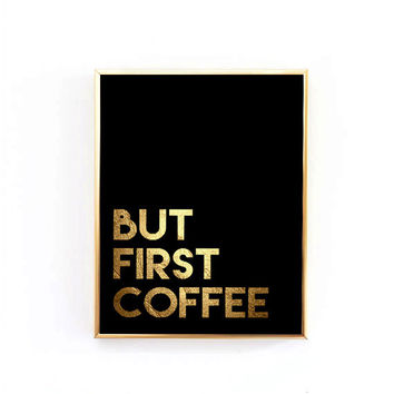 But First Coffee, Faux Gold glitter Typography Art Print, Scandinavian Design Typography Poster, Black Poster 50x70