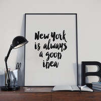 New York is always a good idea,inspirational poster,best words,watercolor design,instant,typography art,gift idea,home decor,wall decor