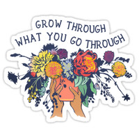 'Grow Through What You Go Through' Sticker by fabfeminist