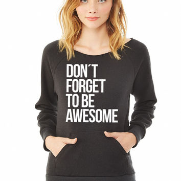 Dont forget to be awesome ladies sweatshirt