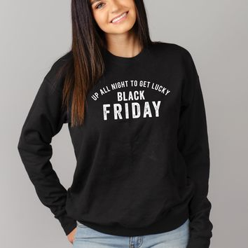 Up All Night to get Lucky Black Friday Sweatshirt