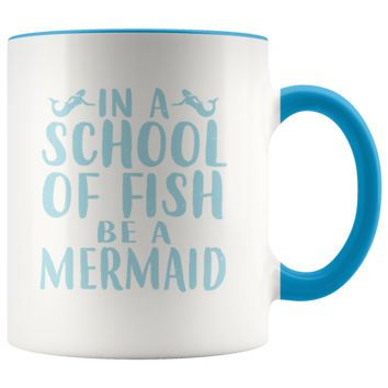 In A School Of Fish, Be A Mermaid 11oz Accent Mug
