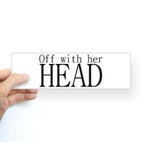Off WIth Her Head Bumper Sticker by obsessiondesign- 148699208