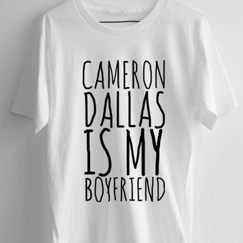 cameron dallas is my boyfriend T-shirt Men, women and Youth