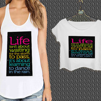 Life Quote Dance In The Rain For Woman Tank Top , Man Tank Top / Crop Shirt, Sexy Shirt,Cropped Shirt,Crop Tshirt Women,Crop Shirt Women S, M, L, XL, 2XL**