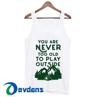 You Are Never Too Old To Play Tank Top Men And Women Size S to 3XL