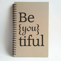 Be you tiful, 5X8 Journal, spiral notebook, diary, sketchbook, brown kraft notebook, white journal, handmade, gift for writers, beautiful