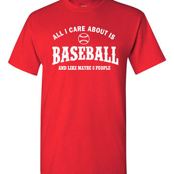 Funny Baseball T-shirt Tshirt Tee Shirt Gift All I Care about Major League Baseball Fan christmas Gift for dad Like Maybe Three People Sport
