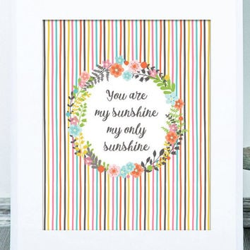 You Are My Sunshine, My Only Sunshine Print. Instant Download, Digital Art Print, Great Last Minute Gift!