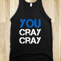 YOU CRAY CRAY (BLUE ON DARK TANK)