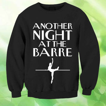 another night at the barre Jersey Style Unisex Sweatshirt Crewneck Men or Women Unisex Size