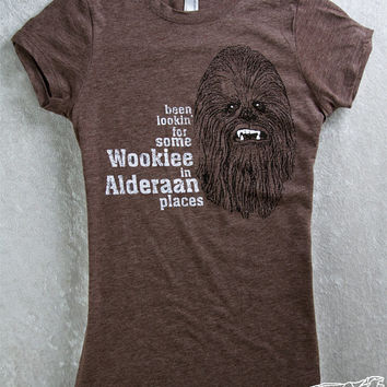 STAR WARS FUNNY Shirt Womans Fitted Tee Espresso Brown - Been Lookin' for Some Wookiee In Alderaan Places