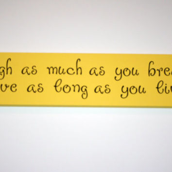 Laugh as much as you breath, Love as long as you live -Wooden Sign with Vinyl Lettering