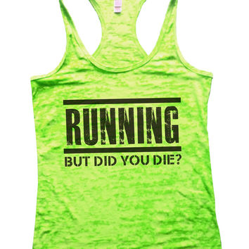 Running But Did You Die? Burnout Tank Top By BurnoutTankTops.com - 732