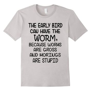 The Early Bird Can Have The Worm Funny Shirt