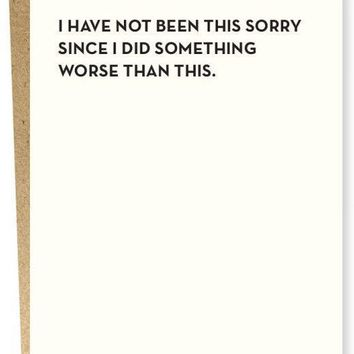 I Have Not Been This Sorry Card