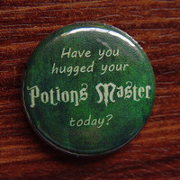 """Pin or Magnet - CHP02 - Have you Hugged your Potions Master Today - Harry Potter - 1"""" inch Pinback Button Badge or Fridge Magnet"""