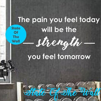 The pain you feel today is the strength you feel tomorrow Wall Decal Motivation Vinyl Sticker Art Decor gym workout excercise health