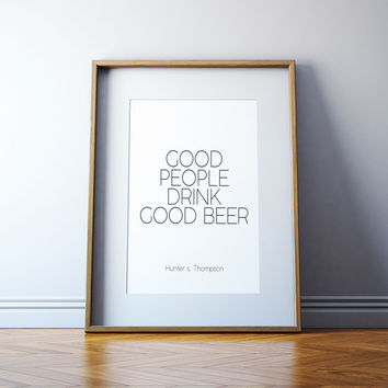 Kitchen Decor,PRINTABLE Art,Hunter s. Thompson,Inspirational Quote,Wall art,Good People Drink Good Beer,Bar Decor,Prints,restaurant Decor