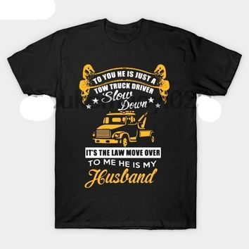 To You He Is Just A Tow Truck Driver T-Shirts - Men's Crew Neck Novelty Tee
