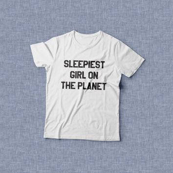 Sleepiest girl on the planet Tshirt womens gifts girls tumblr funny slogan fangirls shirt daughter gift cute gifts birthday teens teenager