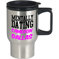 Mentally Dating Cameron Dallas For Stainless Travel Mug *