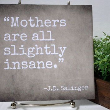 Mothers are slightly insane - JD Salinger Quote Tile. 6x6 decorative tile. Custom colors. Perfect gift for mom, grandma, or any lady!