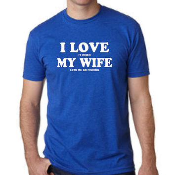 I love my wife t shirt I love it when my wife lets me go fishing t-shirt funny fisher guys tshirt gift for men husband dad Christmas gift