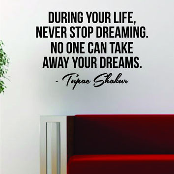 Tupac Shakur Never Stop Dreaming V2 Quote Wall Decal Sticker Room Decor Decoration Vinyl Art Music
